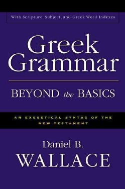 Greek Grammar Beyond the Basics: An Exegetical Syntax of the New Testament (Hardcover)