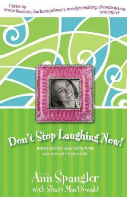 Don't Stop Laughing Now!: Stories to Tickle Your Funny Bone and Strengthen Your Faith (Paperback)