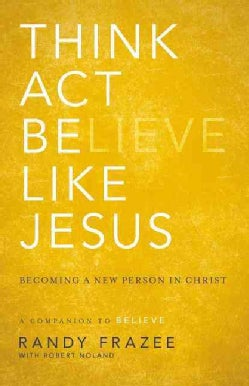 Think, Act, Be Like Jesus: Becoming a New Person in Christ (Paperback)