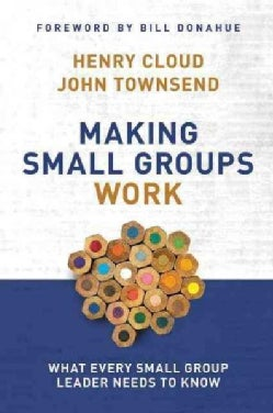 Making Small Groups Work: What Every Small Group Leader Needs to Know (Paperback)