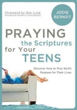 Praying the Scriptures for Your Teenager: Discover How to Pray God's Will for Their Lives (Paperback)