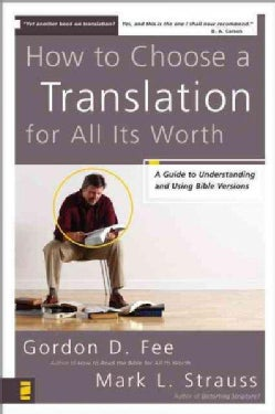 How to Choose A Translation for All Its Worth: A Guide to Understanding And Using Bible Versions (Paperback)