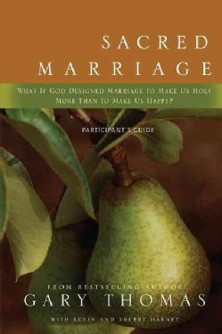 Sacred Marriage: What if God Designed Marriage to Make Us Holy More Than to Make Us Happy? : Participant's Guide (Paperback)