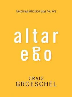 Altar Ego: Becoming Who God Says You Are (Paperback)