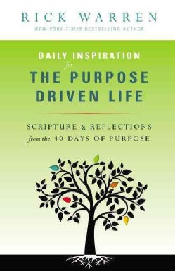 Daily Inspiration for the Purpose Driven Life: Scriptures & Reflections from the 40 Days of Purpose (Paperback)