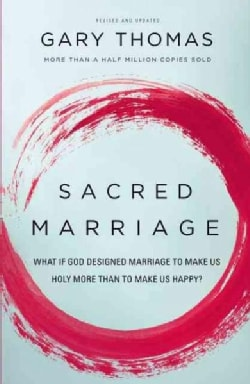 Sacred Marriage: What If God Designed Marriage to Make Us Holy More Than to Make Us Happy? (Paperback)