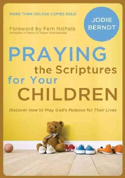 Praying the Scriptures for Your Children: Discover How to Pray God's Purpose for Their Lives (Paperback)