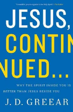 Jesus, Continued...: Why the Spirit Inside You Is Better Than Jesus Beside You (Paperback)