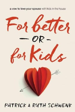 For Better or for Kids: A Vow to Love Your Spouse With Kids in the House (Paperback)