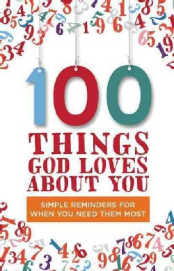 100 Things God Loves About You: Simple Reminders for When You Need Them Most (Hardcover)