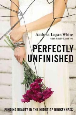 Perfectly Unfinished: Finding Beauty in the Midst of Brokenness (Paperback)