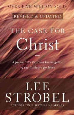 The Case for Christ: A Journalist's Personal Investigation of the Evidence for Jesus (Paperback)