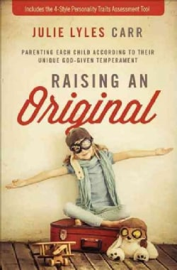 Raising an Original: Parenting Each Child According to Their Unique God-Given Temperament (Paperback)