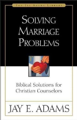 Solving Marriage Problems: Biblical Solutions for Christian Counselors (Paperback)