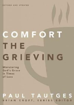 Comfort the Grieving: Ministering God's Grace in Times of Loss (Paperback)