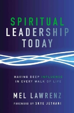 Spiritual Leadership Today: Having Deep Influence in Every Walk of Life (Paperback)