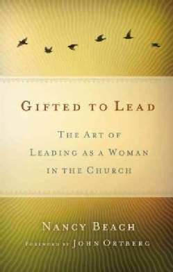 Gifted to Lead: The Art of Leading as a Woman in the Church (Paperback)