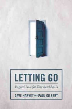 Letting Go: Rugged Love for Wayward Souls (Paperback)