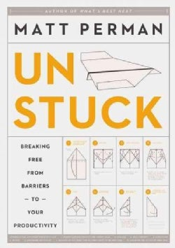 Unstuck: Breaking Free from Barriers to Your Productivity (Hardcover)