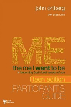 The Me I Want to Be, Teen Edition Participant's Guide: Becoming God's Best Version of You (Paperback)