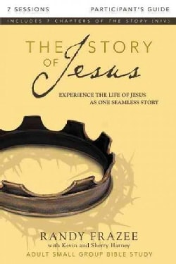 The Story of Jesus Participant's Guide: Experience the Life of Jesus As One Seamless Story: 7 Sessions (Paperback)
