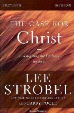 The Case for Christ: Investigating the Evidence for Jesus: Six-Sessions