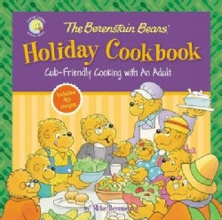 The Berenstain Bears' Holiday Cookbook: Cub-Friendly Cooking with an Adult (Hardcover)