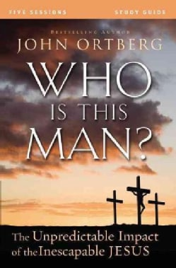 Who Is This Man?: The Unpredictable Impact of the Inescapable Jesus: Five Sessions