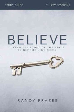 Believe: Living the Story of the Bible to Become Like Jesus (Paperback)