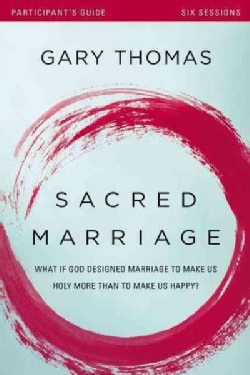 Sacred Marriage: What If God Designed Marriage to Make Us Holy More Than to Make Us Happy? Participant's Guide (Paperback)