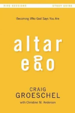Altar Ego: Becoming Who God Says You Are: Five Sessions (Paperback)