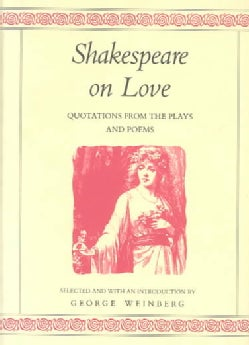 Shakespeare on Love: Quotations from the Plays and Poems (Hardcover)