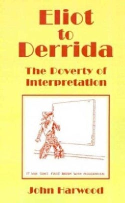 Eliot to Derrida: The Poverty of Interpretation (Hardcover)