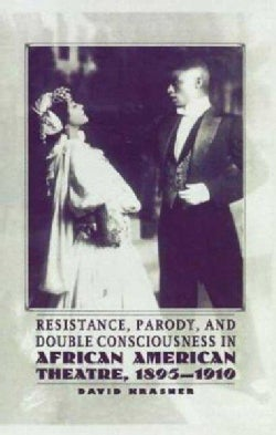 Resistance, Parody, and Double Consciousness in African American Theatre, 1895-1910 (Hardcover)