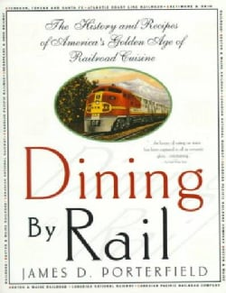 Dining by Rail: The History and Recipes of America's Golden Age of Railroad Cuisine (Paperback)