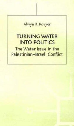 Turning Water into Politics: The Water Issue in the Palestinian-Israeli Conflict (Hardcover)