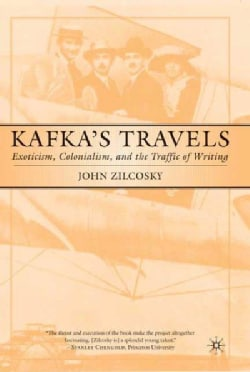Kafka's Travels: Exoticism, Colonialism, and the Traffic of Writing (Hardcover)