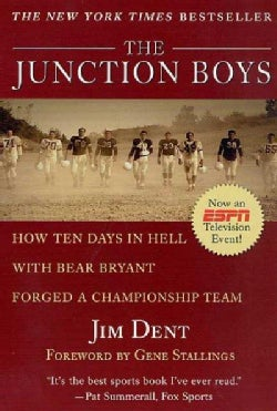 The Junction Boys: How 10 Days in Hell With Bear Bryant Forged a Champion Team (Paperback)