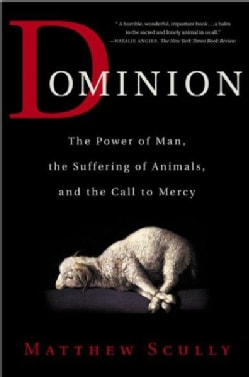 Dominion: The Power of Man, the Suffering of Animals, and the Call to Mercy (Paperback)