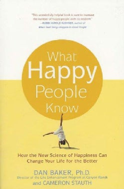 What Happy People Know: How the New Science of Happiness Can Change Your Life for the Better (Paperback)