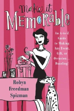 Make It Memorable: An A-to-Z Guide to Making Any Event, Gift, or Occasion...Dazzling! (Paperback)