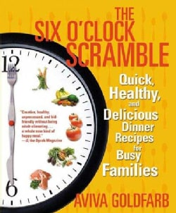 The Six O'clock Scramble: Quick, Healthy, And Delicious Dinner Recipes for Busy Families (Paperback)