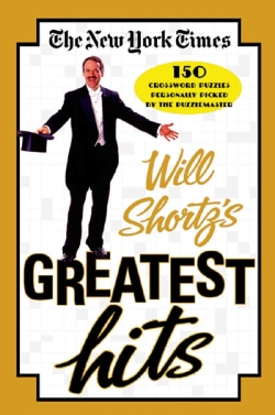 The New York Times Will Shortz's Greatest Hits: 150 Crossword  Puzzles Personally Picked by the Puzzlemaster (Paperback)