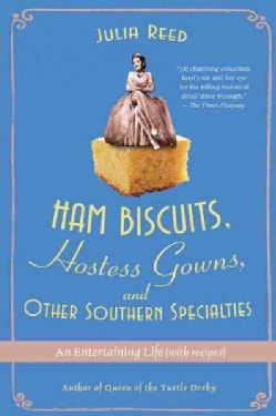 Ham Biscuits, Hostess Gowns, and Other Southern Specialties: An Entertaining Life With Recipes (Paperback)
