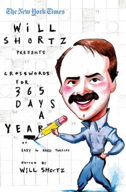 The New York Times Will Shortz Presents Crosswords for 365 Days: A Year of Easy to Hard Puzzles (Paperback)