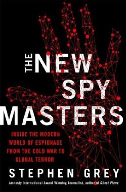 The New Spymasters: Inside the Modern World of Espionage from the Cold War to Global Terror (Hardcover)