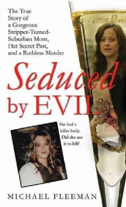 Seduced by Evil: The True Story of a Gorgeous Stripper-Turned-Suburban Mom, Her Secret Past, and a Ruthless Murder (Paperback)