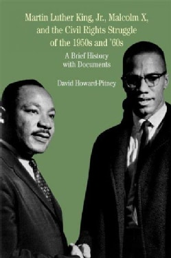 Martin Luther King Jr., Malcolm X, and the Civil Rights Struggle of the 1950s and 1960s: A Brief History With Doc... (Paperback)
