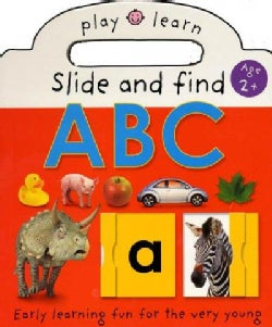 Slide and Find Abc: Early Learning Fun For The Very Young (Board book)