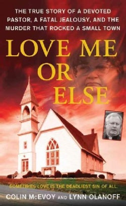 Love Me or Else: The True Story of a Devoted Pastor, a Fatal Jealousy, and the Murder That Rocked a Small Town (Paperback)